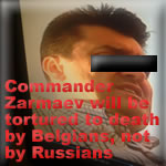 Commander Zarmaev will be tortured to death by Belgians, not by Russians
